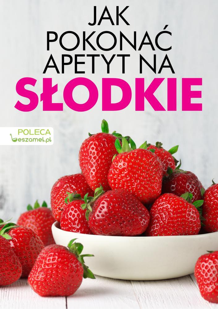 """Jak pokonać apetyt na """"słodkie"""""""